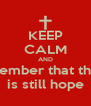 KEEP CALM AND remember that there  is still hope - Personalised Poster A4 size
