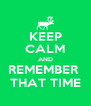 KEEP CALM AND REMEMBER  THAT TIME - Personalised Poster A4 size