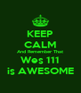 KEEP CALM And Remember That Wes 111 is AWESOME - Personalised Poster A4 size