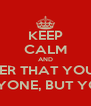 KEEP CALM AND REMEMBER THAT YOU DON'T  NEES ANYONE, BUT YOURSELF  - Personalised Poster A4 size