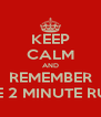 KEEP CALM AND REMEMBER THE 2 MINUTE RULE - Personalised Poster A4 size