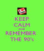 KEEP CALM AND REMEMBER  THE 90's - Personalised Poster A4 size