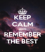KEEP CALM AND REMEMBER THE BEST - Personalised Poster A4 size