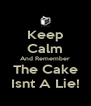 Keep Calm And Remember The Cake Isnt A Lie! - Personalised Poster A4 size