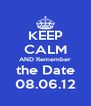 KEEP CALM AND Remember the Date 08.06.12 - Personalised Poster A4 size