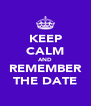 KEEP CALM AND REMEMBER THE DATE - Personalised Poster A4 size