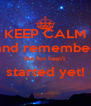 KEEP CALM and remember the fun hasn't started yet!  - Personalised Poster A4 size