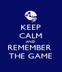KEEP CALM AND REMEMBER  THE GAME - Personalised Poster A4 size