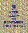 KEEP CALM AND REMEMBER THE PHOTOS - Personalised Poster A4 size