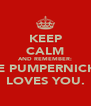 KEEP CALM AND REMEMBER: THE PUMPERNICKEL LOVES YOU. - Personalised Poster A4 size