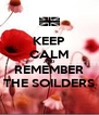 KEEP CALM AND REMEMBER THE SOILDERS - Personalised Poster A4 size