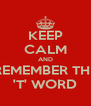 KEEP CALM AND REMEMBER THE 'T' WORD - Personalised Poster A4 size