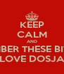 KEEP CALM AND REMEMBER THESE BITCHES  LOVE DOSJA - Personalised Poster A4 size