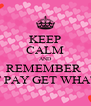 KEEP CALM AND REMEMBER  THOSE WHO DON'T PAY GET WHAT THEY DESERVE!  - Personalised Poster A4 size