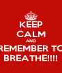 KEEP CALM AND REMEMBER TO BREATHE!!!! - Personalised Poster A4 size