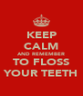 KEEP CALM AND REMEMBER TO FLOSS YOUR TEETH - Personalised Poster A4 size