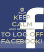 KEEP CALM AND REMEMBER TO LOG OFF FACEBOOK! - Personalised Poster A4 size