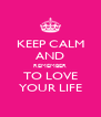 KEEP CALM AND REMEMBER TO LOVE YOUR LIFE - Personalised Poster A4 size