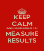 KEEP CALM AND REMEMBER TO MEASURE RESULTS - Personalised Poster A4 size