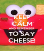 KEEP CALM AND REMEMBER TO SAY CHEESE! - Personalised Poster A4 size