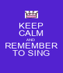 KEEP CALM AND REMEMBER TO SING - Personalised Poster A4 size