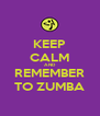 KEEP CALM AND REMEMBER TO ZUMBA - Personalised Poster A4 size