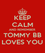 KEEP CALM AND REMEMBER TOMMY BB LOVES YOU - Personalised Poster A4 size