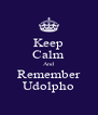 Keep Calm And Remember Udolpho - Personalised Poster A4 size