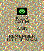KEEP CALM AND REMEMBER UR THE MAN - Personalised Poster A4 size