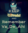 KEEP CALM AND Remember Va_De_Ahí  - Personalised Poster A4 size