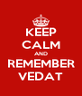 KEEP CALM AND REMEMBER VEDAT - Personalised Poster A4 size