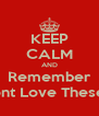 KEEP CALM AND Remember We Dont Love These Hoes - Personalised Poster A4 size