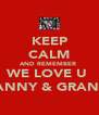 KEEP CALM AND REMEMBER  WE LOVE U  GRANNY & GRANDA  - Personalised Poster A4 size