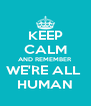 KEEP CALM AND REMEMBER WE'RE ALL  HUMAN - Personalised Poster A4 size