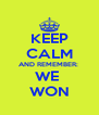 KEEP CALM AND REMEMBER:  WE  WON - Personalised Poster A4 size