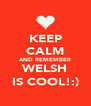 KEEP CALM AND REMEMBER WELSH IS COOL!:) - Personalised Poster A4 size