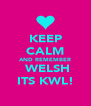 KEEP CALM AND REMEMBER  WELSH ITS KWL! - Personalised Poster A4 size