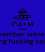 KEEP CALM AND Remember were not curing fucking cancer - Personalised Poster A4 size