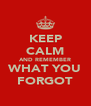 KEEP CALM AND REMEMBER WHAT YOU FORGOT - Personalised Poster A4 size