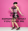 KEEP CALM AND REMEMBER WHAT YOU TOLD ME - Personalised Poster A4 size