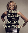 KEEP CALM AND REMEMBER WHITNEY  - Personalised Poster A4 size