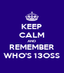 KEEP CALM AND REMEMBER WHO'S 13OSS - Personalised Poster A4 size