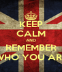 KEEP CALM AND REMEMBER WHO YOU ARE - Personalised Poster A4 size