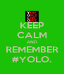 KEEP CALM AND REMEMBER #YOLO. - Personalised Poster A4 size
