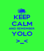 KEEP CALM AND REMEMBER YOLO >_< - Personalised Poster A4 size