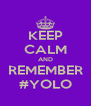 KEEP CALM AND REMEMBER #YOLO - Personalised Poster A4 size