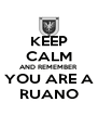 KEEP CALM AND REMEMBER YOU ARE A RUANO - Personalised Poster A4 size