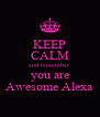 KEEP CALM and remember you are Awesome Alexa - Personalised Poster A4 size