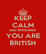 KEEP CALM AND REMEMBER YOU ARE BRITISH - Personalised Poster A4 size