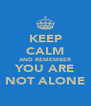 KEEP CALM AND REMEMBER YOU ARE NOT ALONE - Personalised Poster A4 size